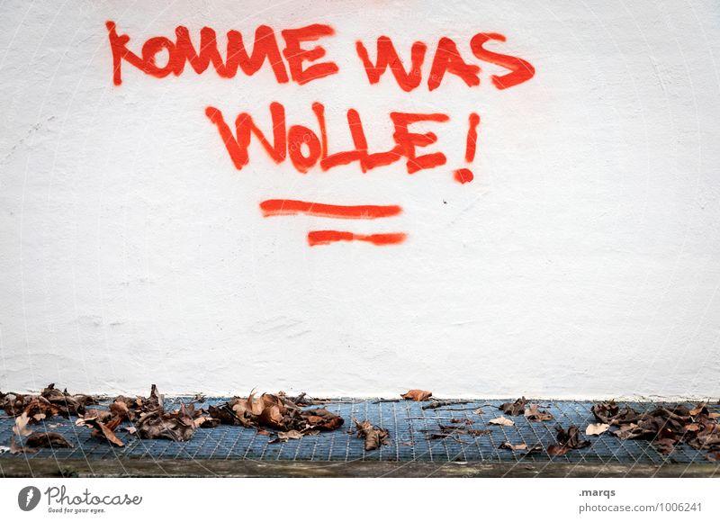 Augen zu und durch! Blatt Mauer Wand Schriftzeichen Graffiti Kommunizieren rot weiß Optimismus Willensstärke Mut Leidenschaft Verantwortung diszipliniert