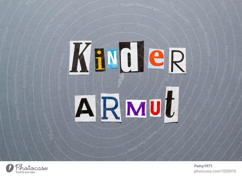 Kinderarmut Zeichen Schriftzeichen Typographie Armut Sorge Zukunftsangst Verzweiflung Frustration Verbitterung Gesellschaft (Soziologie) Kindheit