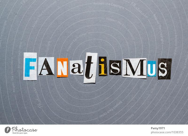 Ausgeschnittene Zeitungsbuchstaben bilden das Wort Fanatismus Printmedien Zeitschrift Zeichen Schriftzeichen Typographie Euphorie Übereifer Collage anonym