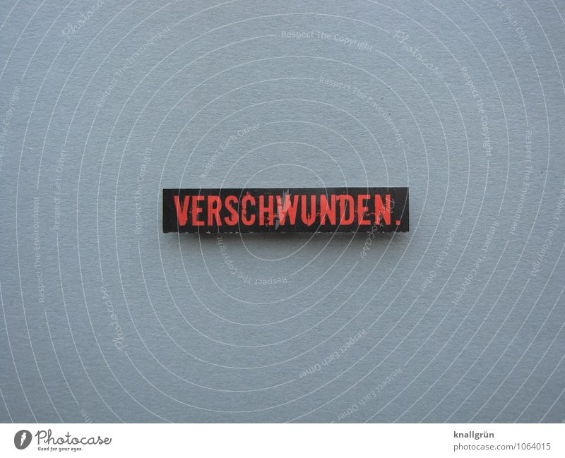 VERSCHWUNDEN. Schriftzeichen Schilder & Markierungen Kommunizieren eckig grau rot schwarz Gefühle Traurigkeit Sorge Trauer Sehnsucht Enttäuschung Einsamkeit