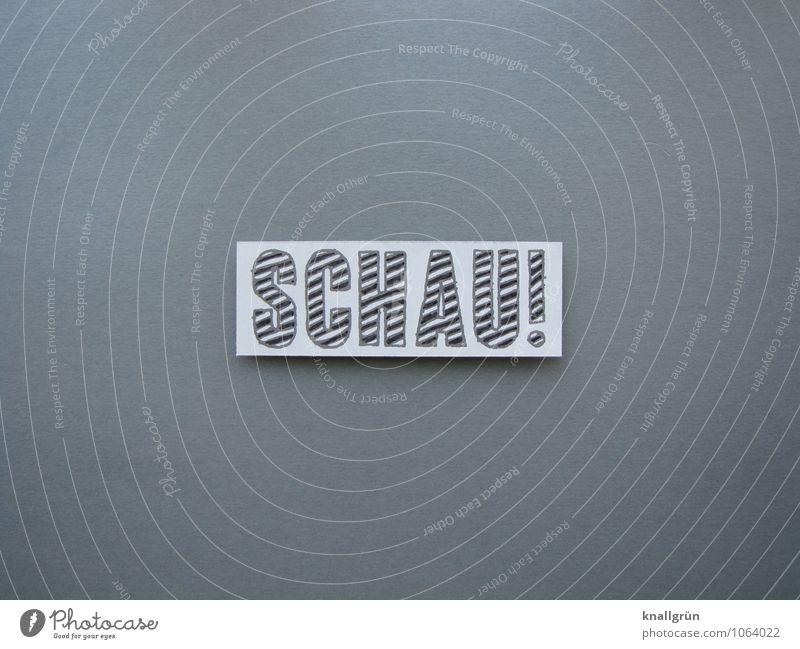 SCHAU! weiß Freude schwarz Gefühle grau Schilder & Markierungen Fröhlichkeit Schriftzeichen Kommunizieren Neugier Überraschung entdecken eckig Erwartung
