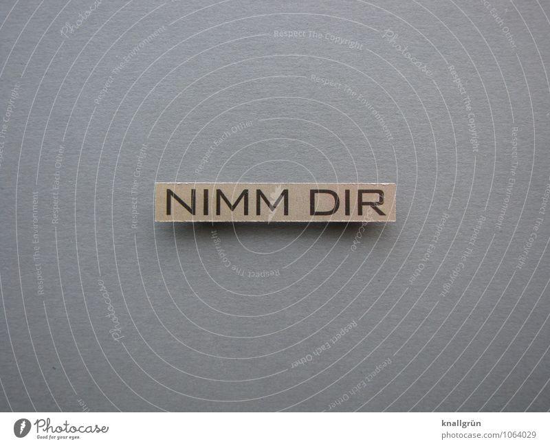 NIMM DIR Schriftzeichen Schilder & Markierungen Kommunizieren eckig braun grau schwarz Gefühle Gastfreundschaft Freundlichkeit teilen geben auffordern Farbfoto