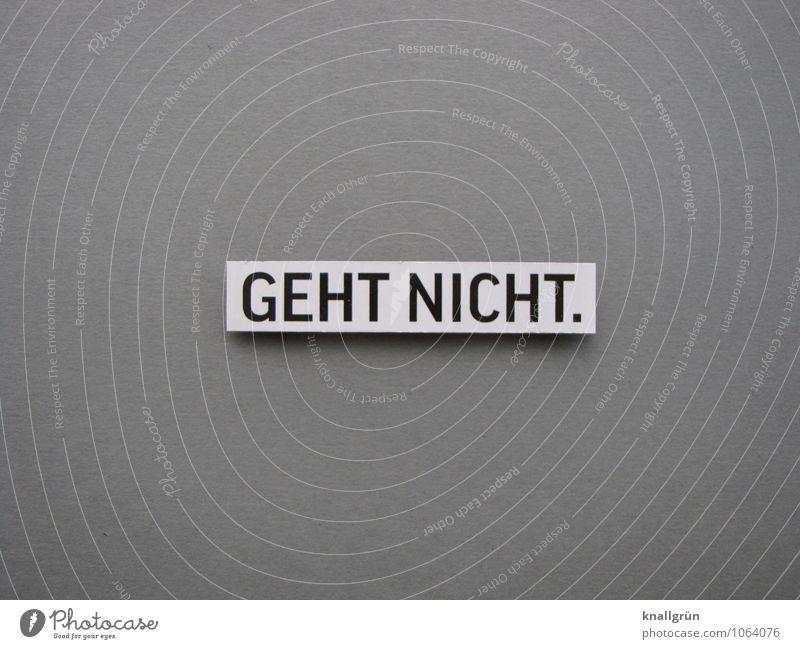 GEHT NICHT. Schriftzeichen Schilder & Markierungen Kommunizieren eckig grau schwarz weiß Gefühle Stimmung Enttäuschung Sorge Verbote Ablehnung Farbfoto