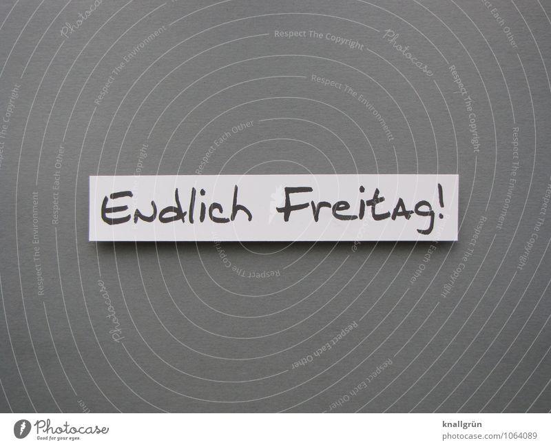 Endlich Freitag! weiß Freude schwarz Gefühle Glück grau Stimmung Freizeit & Hobby Schilder & Markierungen Fröhlichkeit Schriftzeichen Beginn Lebensfreude