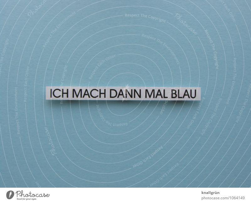 ICH MACH DANN MAL BLAU blau weiß Erholung schwarz Gefühle Schule Freizeit & Hobby Schilder & Markierungen Schriftzeichen Kommunizieren Pause eckig bequem Laster