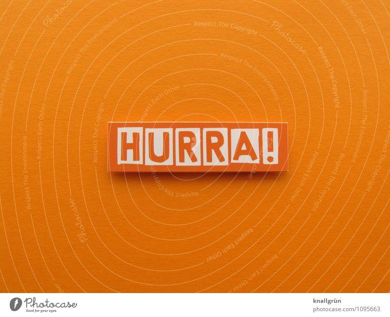 HURRA! weiß Freude Stimmung orange Schilder & Markierungen Schriftzeichen Lebensfreude Kommunizieren Begeisterung Optimismus Yippieyeah
