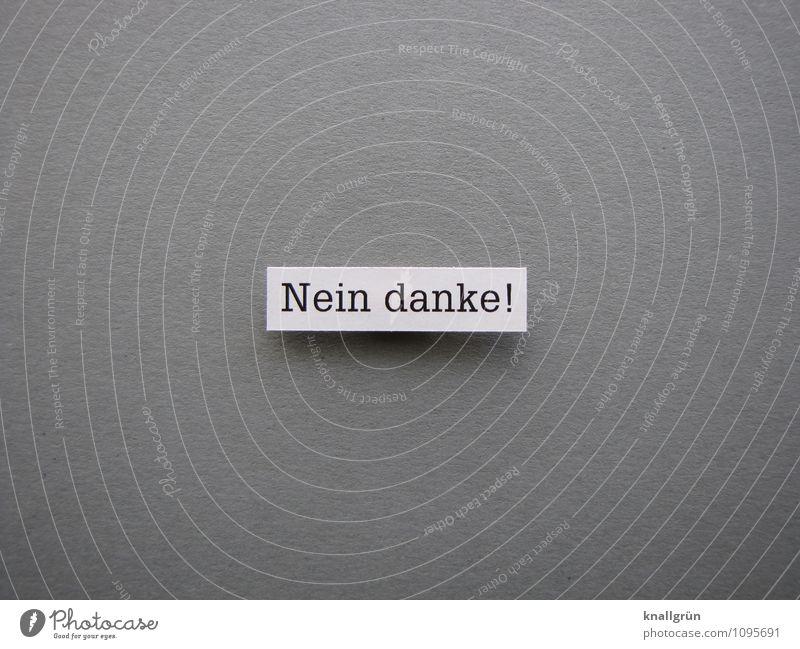 Nein danke! Schriftzeichen Schilder & Markierungen Kommunizieren eckig grau weiß Gefühle Stimmung selbstbewußt Kraft Willensstärke Mut Entschlossenheit