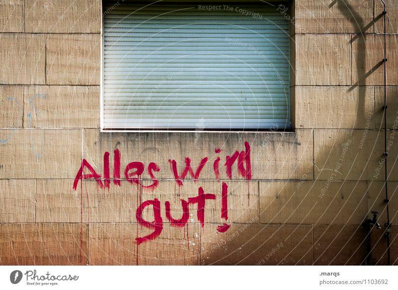 Alles wird gut! Mauer Wand Fenster Graffiti Beratung alles wird gut Buchstaben Kommunizieren Hoffnung klug Krise Optimismus Mut positiv Typographie trösten