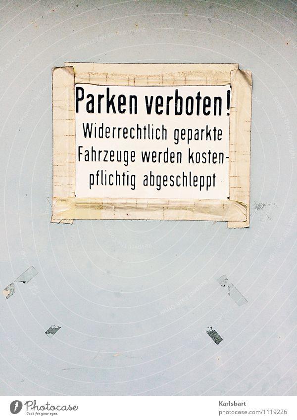 Parken verboten! Straße Wand Mauer grau Lifestyle Verkehr Schilder & Markierungen Schriftzeichen Kommunizieren Hinweisschild Zeichen Güterverkehr & Logistik Verkehrswege Fahrzeug Autofahren Parkplatz