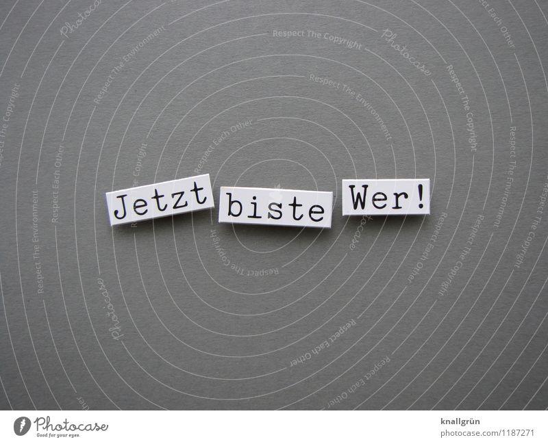 Jetzt biste Wer! weiß schwarz Gefühle grau Zufriedenheit Schilder & Markierungen Erfolg Schriftzeichen Kommunizieren positiv eckig selbstbewußt anstrengen