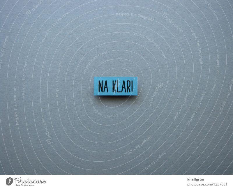 NA KLAR! Schriftzeichen Schilder & Markierungen Kommunizieren eckig blau grau schwarz Gefühle Begeisterung Optimismus Entschlossenheit Na klar Farbfoto