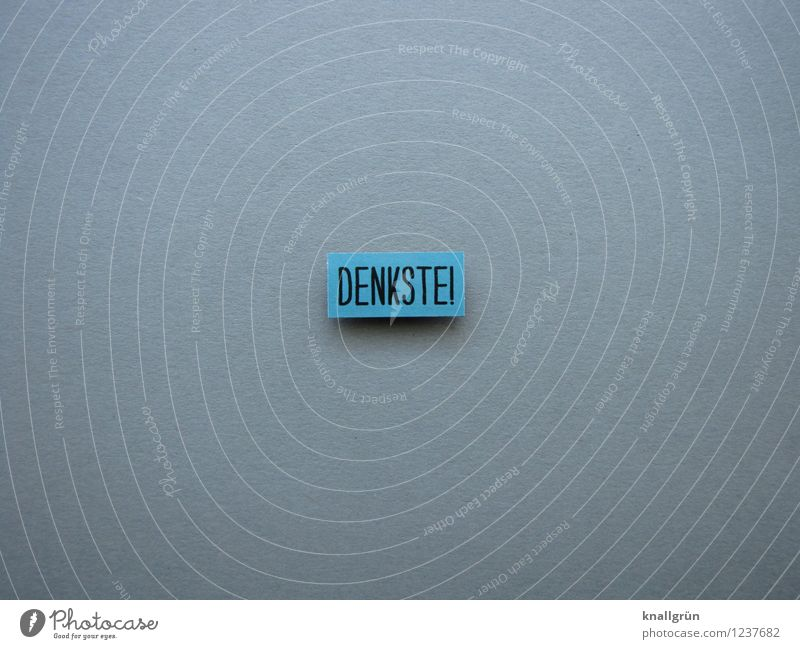 DENKSTE! blau schwarz Gefühle grau Denken Schilder & Markierungen Schriftzeichen Kommunizieren Mut eckig Willensstärke Entschlossenheit