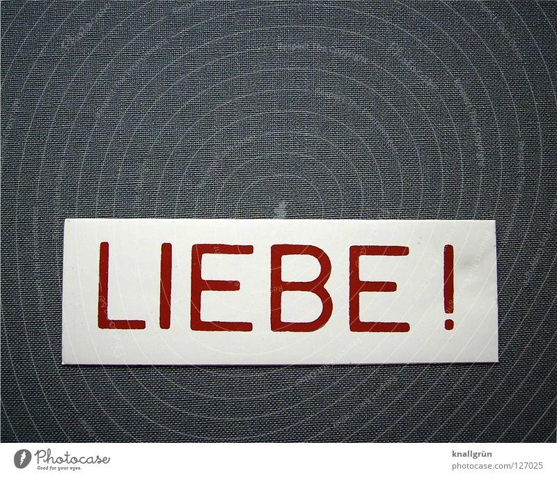 LIEBE! Liebe Gefühle grau weiß rot Buchstaben Großbuchstabe Ausrufezeichen Etikett Wort Druckerzeugnisse Folie Adjektive Hinweisschild Zeichen auffordern Glück