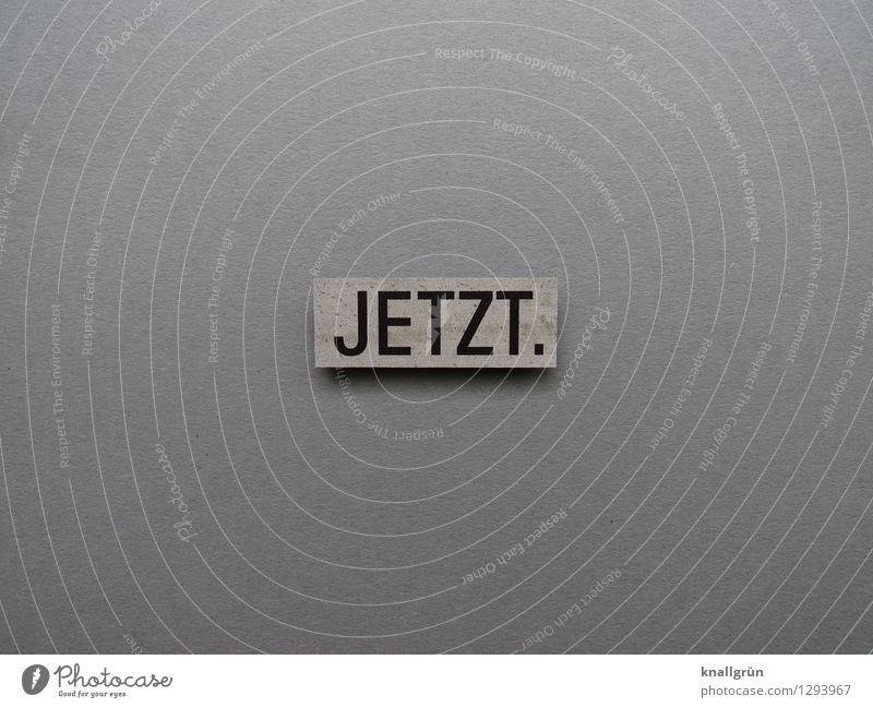 JETZT. Schriftzeichen Schilder & Markierungen Kommunizieren eckig grau schwarz Beginn planen Termin & Datum Zeit Gegenwart Farbfoto Gedeckte Farben