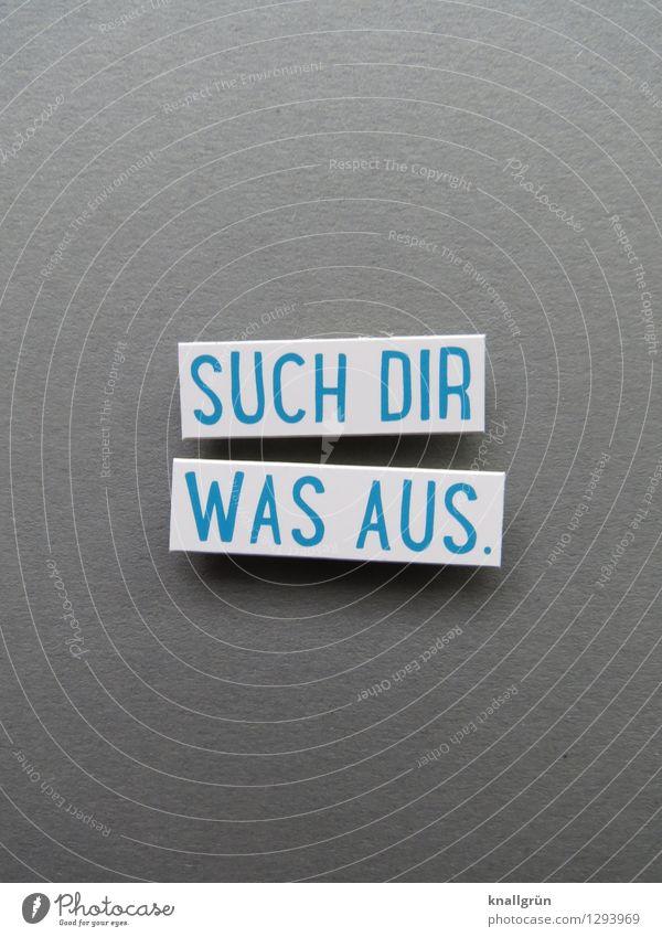 SUCH DIR WAS AUS. Schriftzeichen Schilder & Markierungen Kommunizieren eckig blau grau weiß Gefühle Freude Zufriedenheit Vorfreude Begeisterung Neugier