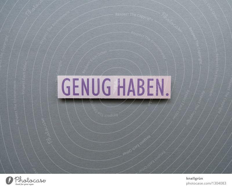 GENUG HABEN. Gefühle grau Stimmung Zufriedenheit Schilder & Markierungen Schriftzeichen Kommunizieren violett Reichtum eckig bescheiden besitzen zurückhalten