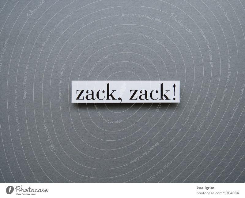 zack, zack! Schriftzeichen Schilder & Markierungen Kommunizieren eckig grau schwarz weiß Gefühle Stimmung Willensstärke Tatkraft Energie Entschlossenheit