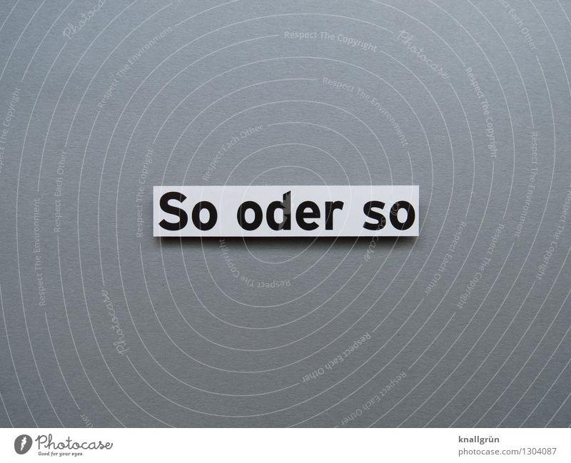 So oder so Schriftzeichen Schilder & Markierungen Kommunizieren eckig grau schwarz weiß Gefühle Stimmung Leichtigkeit Problemlösung Optimismus Farbfoto