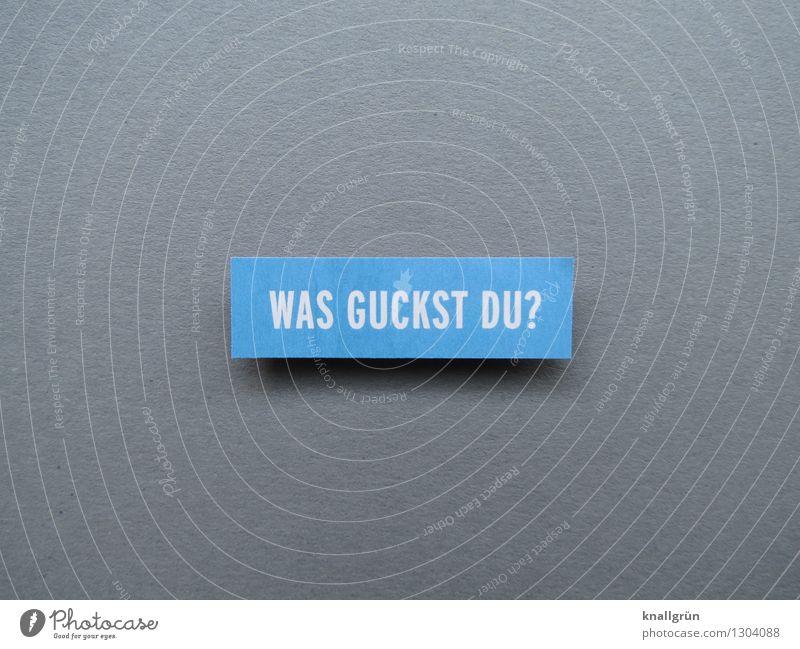 WAS GUCKST DU? blau weiß Gefühle grau Stimmung Schilder & Markierungen Schriftzeichen Kommunizieren eckig Fragen