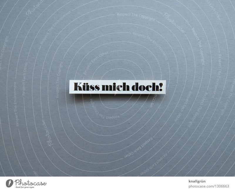Küss mich doch! weiß Erotik Freude schwarz Liebe Gefühle Glück grau Zusammensein Schilder & Markierungen Schriftzeichen Kommunizieren Sex Lebensfreude Romantik