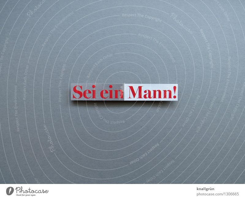 Sei ein Mann! weiß rot Gefühle grau Stimmung Schilder & Markierungen authentisch Schriftzeichen Kommunizieren eckig Erwartung Klischee Entschlossenheit