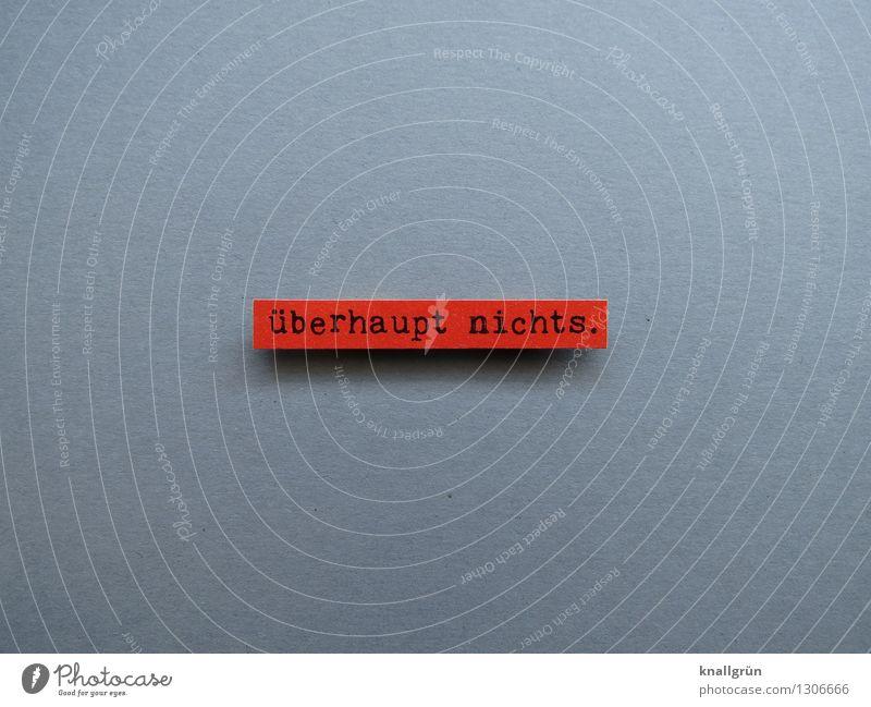überhaupt nichts. Schriftzeichen Hinweisschild Warnschild Kommunizieren eckig grau rot schwarz Gefühle Stimmung zurückhalten stagnierend verlieren Überhaupt