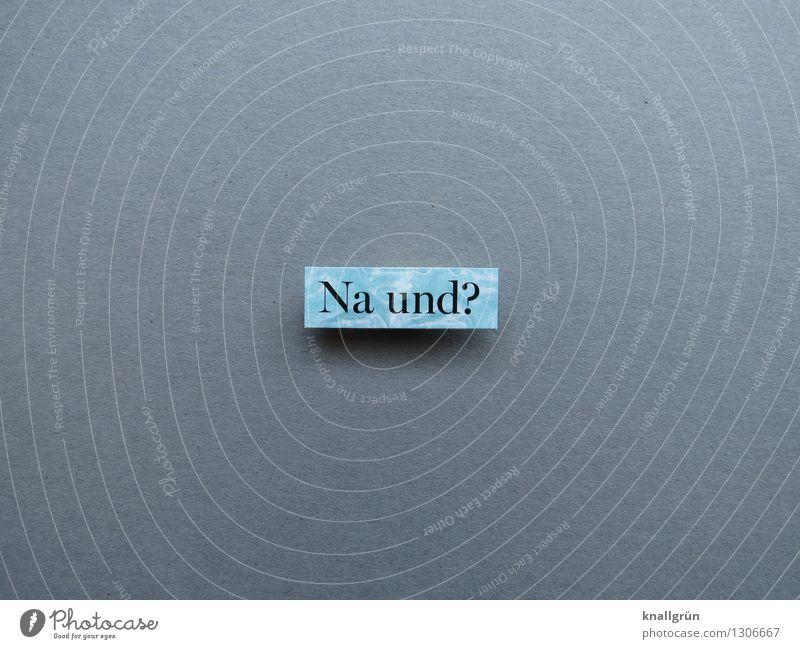 Na und? Zeichen Schriftzeichen Schilder & Markierungen Fragezeichen Kommunizieren eckig blau grau schwarz Gefühle Stimmung Fragen trotzig Gleichgültigkeit
