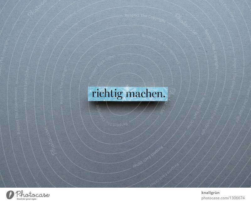 richtig machen. Schriftzeichen Schilder & Markierungen Kommunizieren eckig blau grau Gefühle Stimmung Zufriedenheit Erfolg gewissenhaft Entschlossenheit