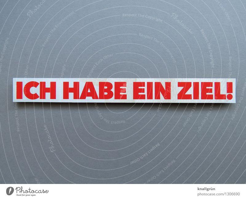 ICH HABE EIN ZIEL! Schriftzeichen Schilder & Markierungen Kommunizieren eckig grau rot weiß Gefühle Stimmung Erfolg Kraft Willensstärke Mut Tatkraft fleißig