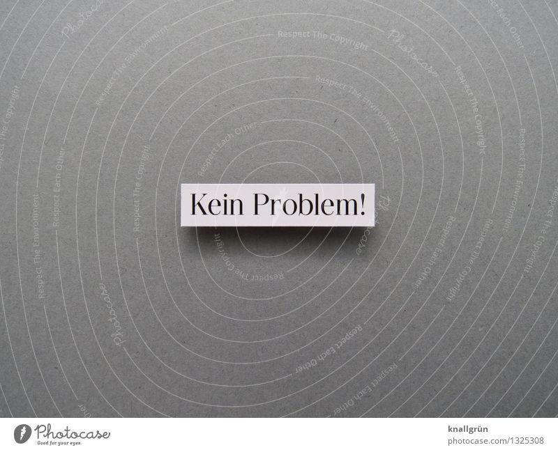 Kein Problem! weiß schwarz Gefühle grau Stimmung Kraft Schilder & Markierungen Schriftzeichen Kommunizieren Hilfsbereitschaft Vertrauen Mut eckig Erwartung
