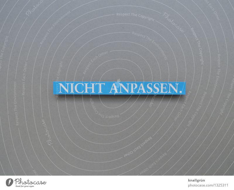 NICHT ANPASSEN. Schriftzeichen Schilder & Markierungen Kommunizieren eckig blau grau Gefühle Stimmung Coolness Willensstärke Entschlossenheit
