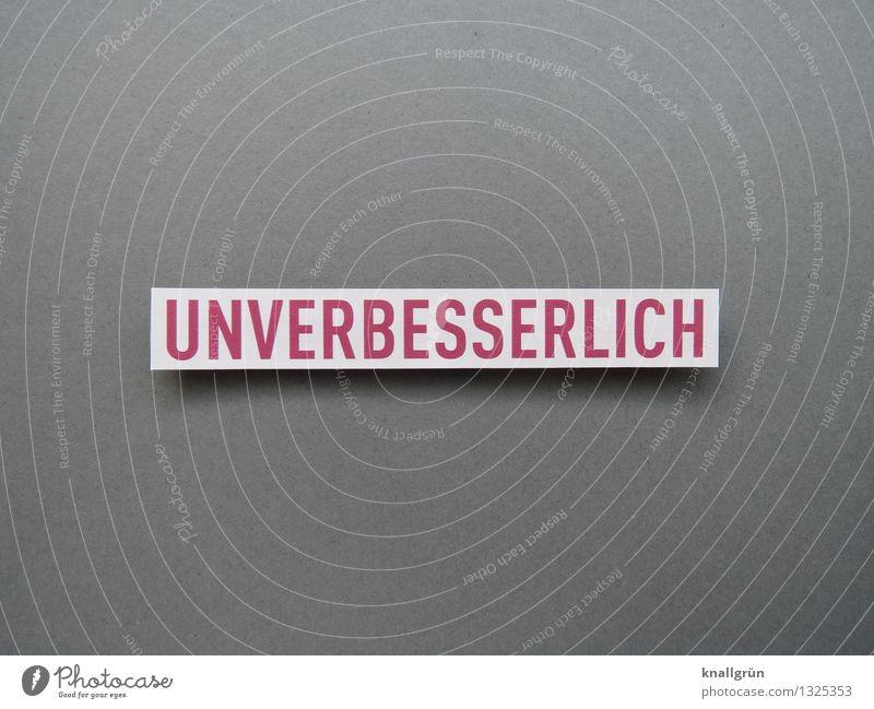 UNVERBESSERLICH Schriftzeichen Schilder & Markierungen Kommunizieren eckig grau rot weiß Gefühle Stimmung selbstbewußt stur Farbfoto Studioaufnahme Menschenleer