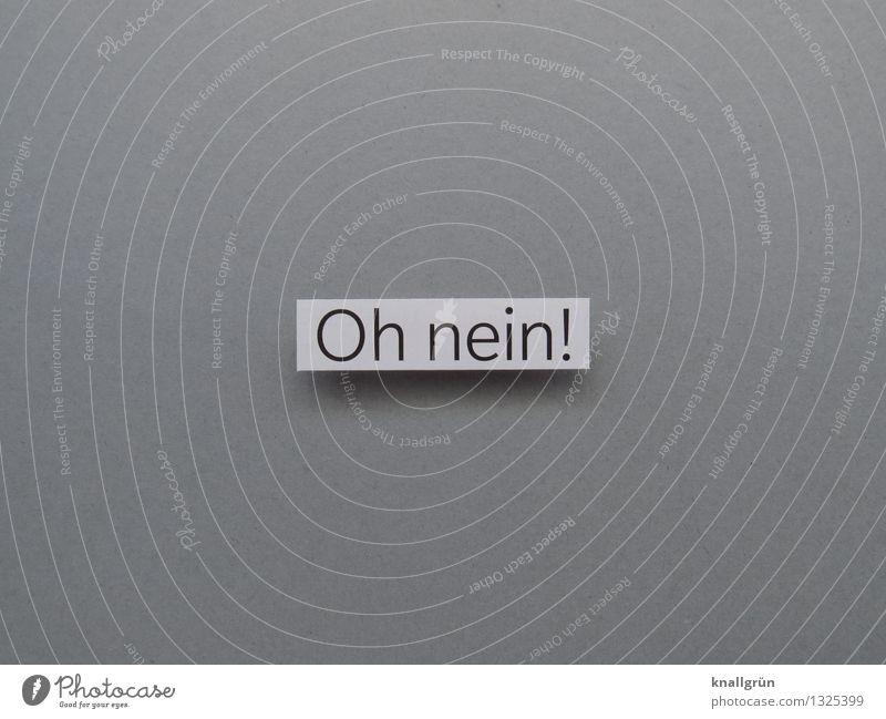 Oh nein! Schriftzeichen Schilder & Markierungen Kommunizieren eckig grau weiß Gefühle Stimmung Überraschung Angst Entsetzen Verzweiflung Sorge Nein Ausruf