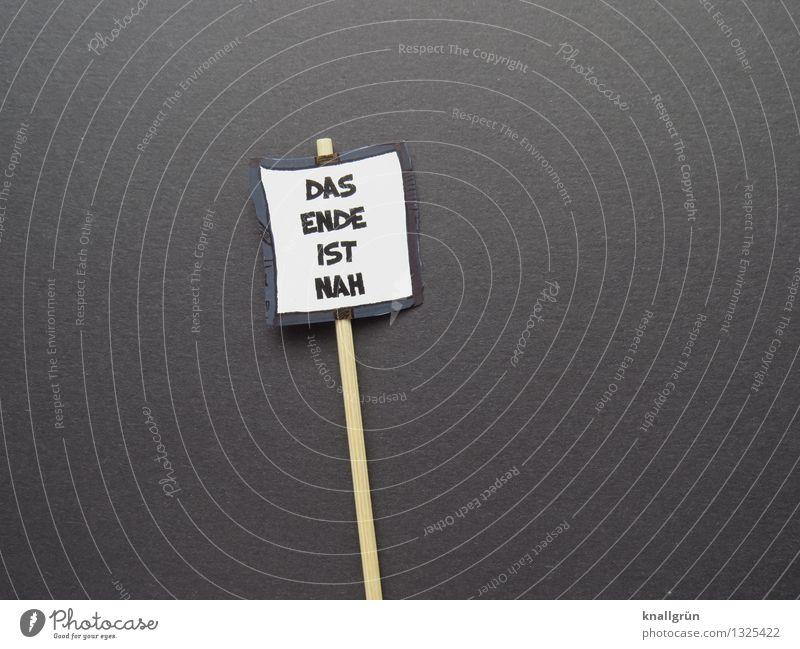 DAS ENDE IST NAH Schriftzeichen Schilder & Markierungen Hinweisschild Warnschild Kommunizieren bedrohlich eckig grau Gefühle Stimmung Sorge Angst Entsetzen