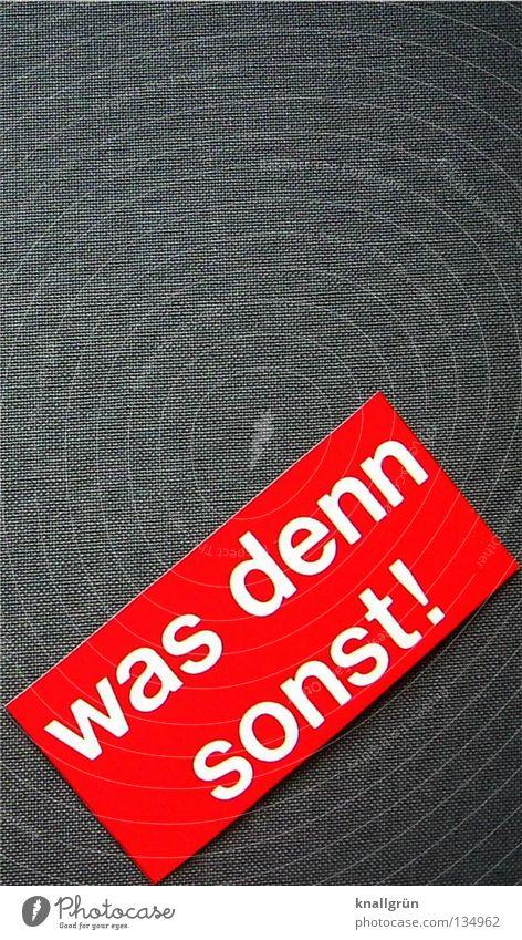 Was denn sonst! weiß rot springen grau Schriftzeichen Buchstaben Etikett Rechteck anlehnen Sinn Redewendung Aussage