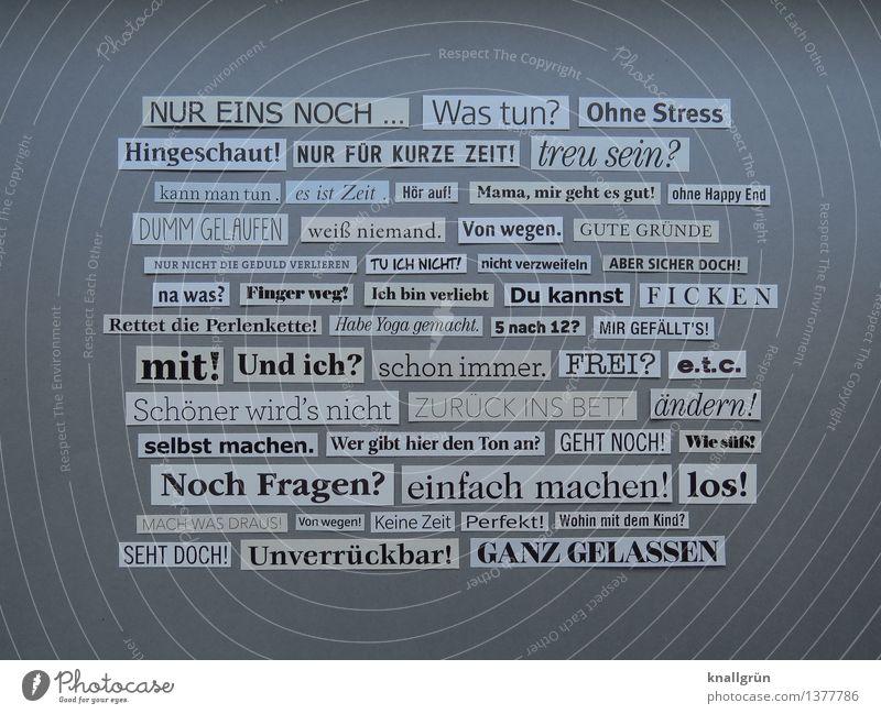 NUR EINS NOCH ... weiß schwarz Gefühle grau Kunst Schilder & Markierungen Schriftzeichen Kreativität Kommunizieren Idee einzigartig Wort Sammlung Inspiration