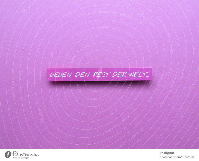 GEGEN DEN REST DER WELT weiß Gefühle Stimmung rosa Kraft Schilder & Markierungen Schriftzeichen Energie Kommunizieren einzigartig Mut Gesellschaft (Soziologie)