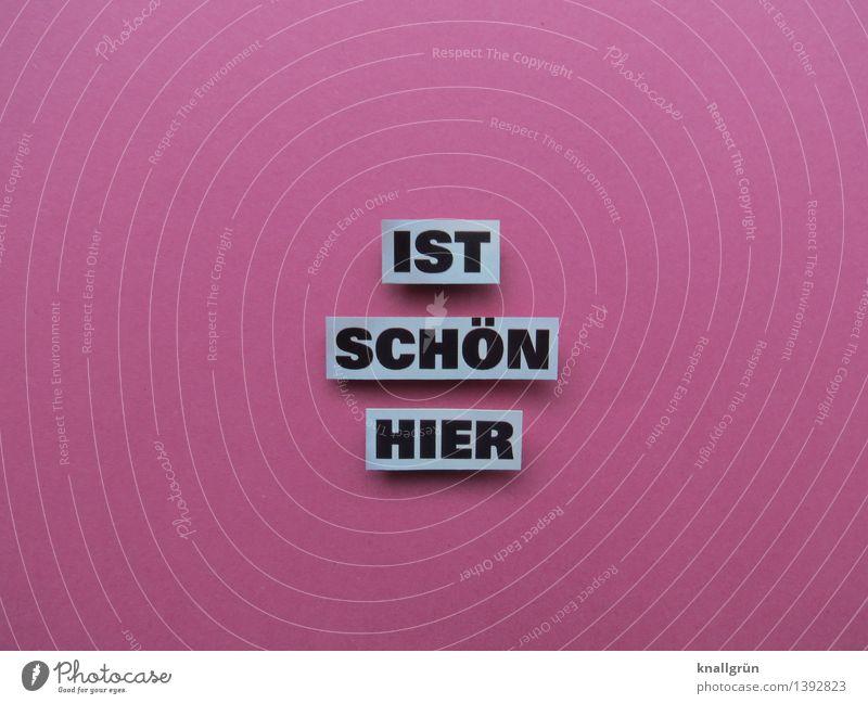 IST SCHÖN HIER Schriftzeichen Schilder & Markierungen Kommunizieren eckig schön rosa schwarz weiß Gefühle Stimmung Freude Glück Zufriedenheit Lebensfreude