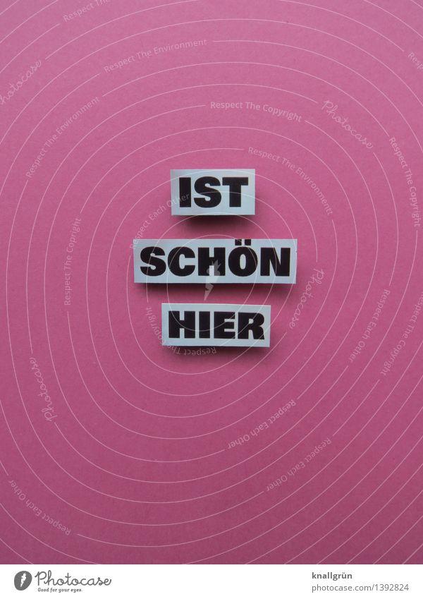 IST SCHÖN HIER Schriftzeichen Schilder & Markierungen Kommunizieren eckig schön rosa schwarz weiß Gefühle Stimmung Freude Glück Zufriedenheit Begeisterung