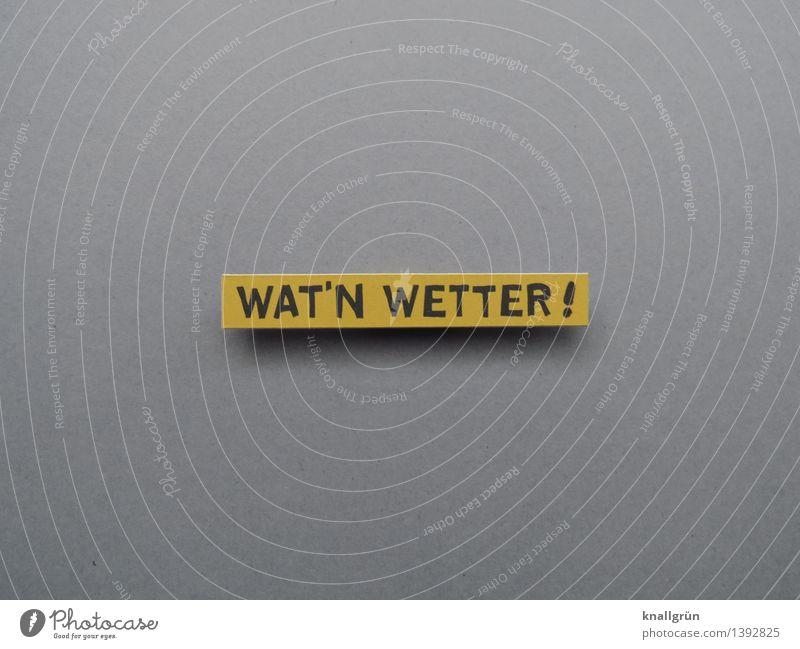 WAT'N WETTER ! Natur Umwelt Gefühle Stimmung Wetter Schilder & Markierungen Schriftzeichen Kommunizieren eckig Frustration Enttäuschung Klischee