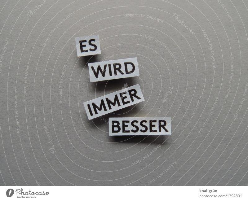 ES WIRD IMMER BESSER Schriftzeichen Schilder & Markierungen Kommunizieren eckig grau schwarz Gefühle Stimmung Freude Zufriedenheit Lebensfreude Vorfreude