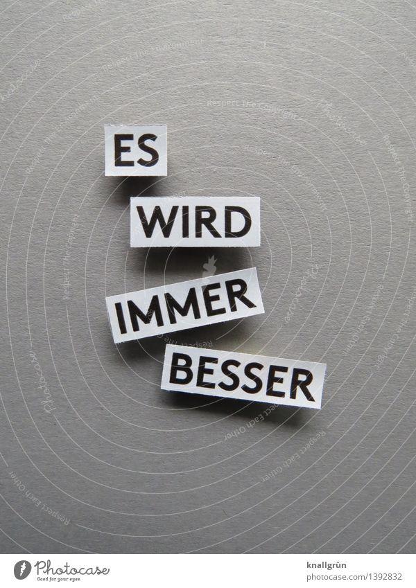 ES WIRD IMMER BESSER Schriftzeichen Schilder & Markierungen Kommunizieren eckig grau schwarz weiß Gefühle Stimmung Zufriedenheit Lebensfreude Vorfreude
