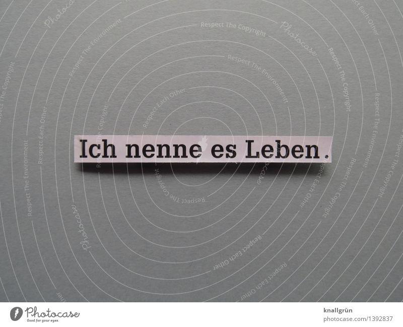 Ich nenne es Leben. schwarz Gefühle grau Stimmung Zufriedenheit Schilder & Markierungen Schriftzeichen Kommunizieren einzigartig eckig Verantwortung