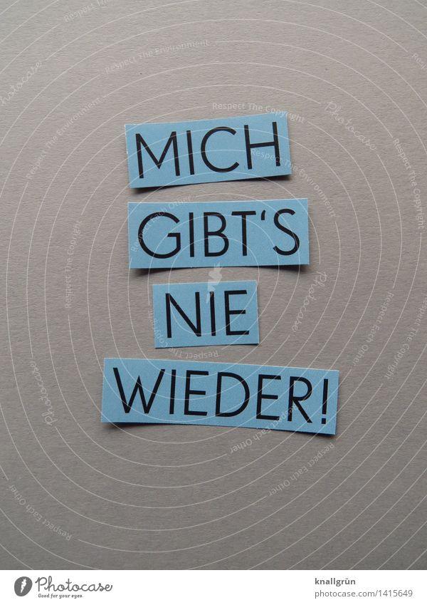 MICH GIBT'S NIE WIEDER! blau schwarz Leben Gefühle grau Denken Schilder & Markierungen Schriftzeichen Kommunizieren Vergänglichkeit einzigartig entdecken eckig