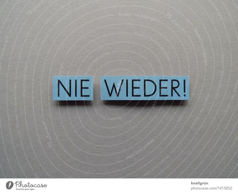 NIE WIEDER! Schriftzeichen Schilder & Markierungen Kommunizieren eckig blau grau schwarz Gefühle Stimmung selbstbewußt Entschlossenheit Erfahrung nie Farbfoto
