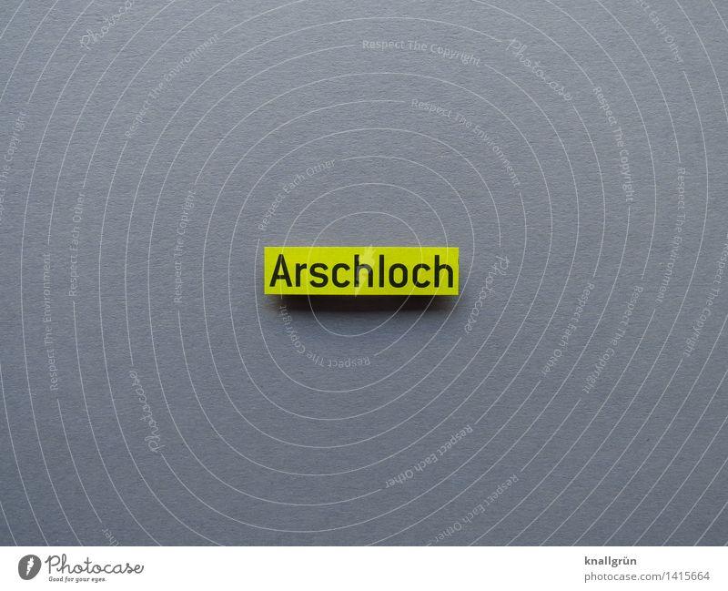 Arschloch Schriftzeichen Schilder & Markierungen Kommunizieren eckig rebellisch gelb grau schwarz Gefühle Stimmung Wut Ärger gereizt Feindseligkeit Frustration