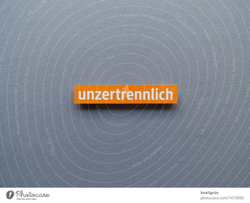 unzertrennlich Schriftzeichen Schilder & Markierungen Kommunizieren eckig grau orange weiß Gefühle Stimmung Glück Euphorie Optimismus Sympathie Zusammensein