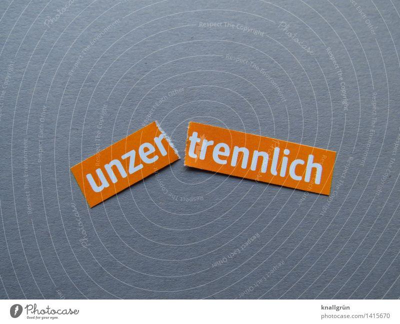 unzer trennlich Schriftzeichen Schilder & Markierungen Kommunizieren eckig grau orange weiß Gefühle Stimmung Glück Euphorie Optimismus Sympathie Partnerschaft