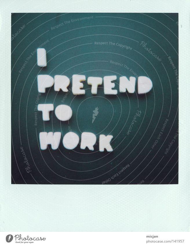 LOS GEHTS! i Aktion Fälschung Arbeit & Erwerbstätigkeit Beruf bequem verfaulen vorgaukeln kennzeichnen Polaroid Papier analog 600 Fotografie Text Typographie