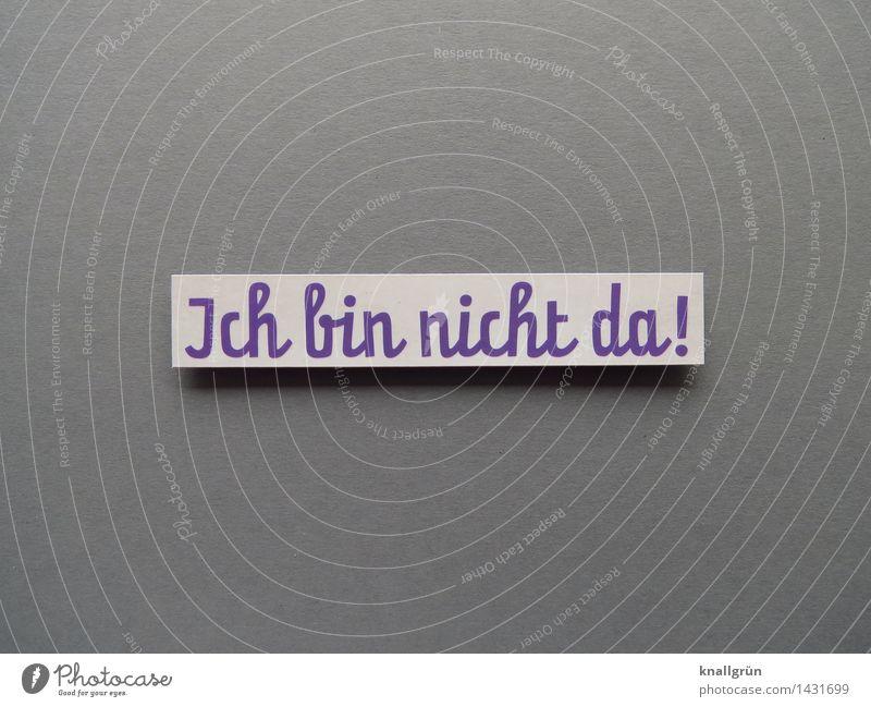 Ich bin nicht da! Gefühle grau Stimmung Schilder & Markierungen Schriftzeichen leer Kommunizieren Pause violett eckig